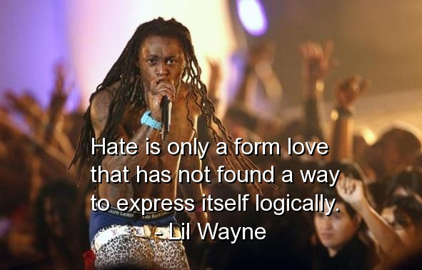 lil wayne, rapper, quotes, sayings, hate, love, logic ...