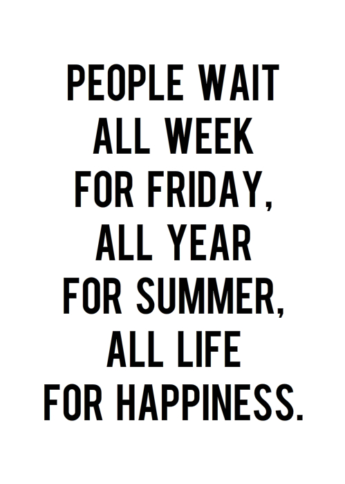 quotes on life, sayings, friday, summer, happiness | Favimages.