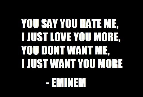 Love Hate Quotes And Sayings: Eminem, Quotes, Sayings, Hate, Love, Quote