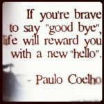 goodbye, quotes, sayings, brave to say, life