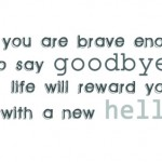 goodbye, quotes, sayings, favorite quote, life