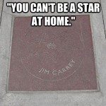 jim carrey, quotes, sayings, you cannot be a star at home