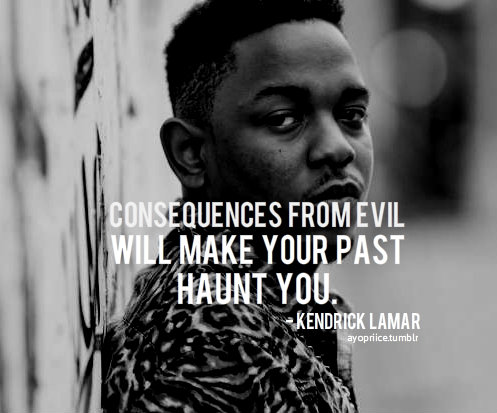 kendrick lamar, quotes, sayings, consequences from evil ...