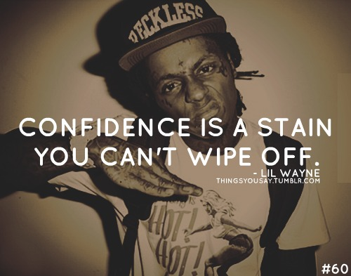 lil wayne, quotes, sayings, about confidence