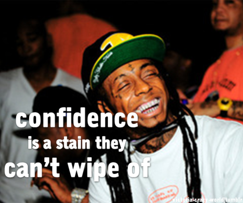 lil wayne, quotes, sayings, confidence is a stain they cannot wipe of