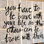 quotable, quotes, sayings, you have to be brave, life