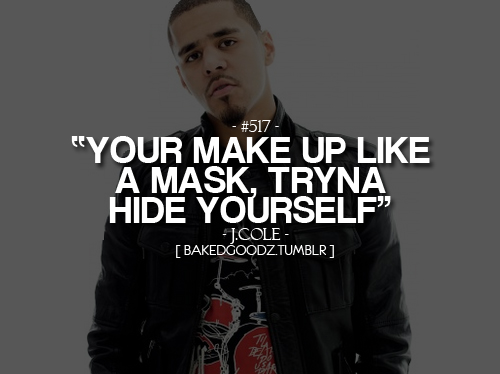 Rapper, J Cole, Quotes, Sayings, On Make Up, Hide Yourself