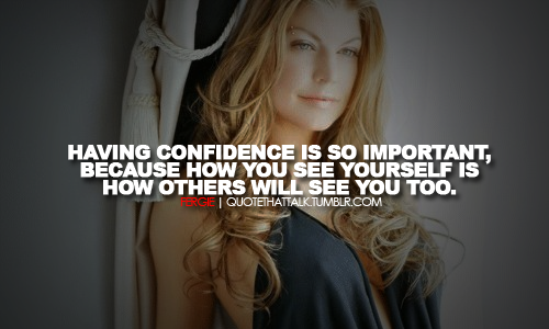 singer, fergie, quotes, sayings, confidence, meaningful