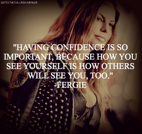 singer, fergie, quotes, sayings, having confidence