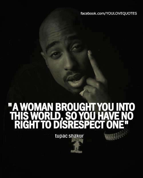 Tupac Quotes About Love Tumblr: Tupac Shakur, Quotes, Sayings, Woman, Respect