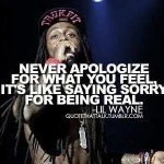 apology, quotes, sayings, sorry, being real, lil wayne