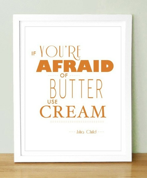 chef, julia child, quotes, sayings, you afraid of butter