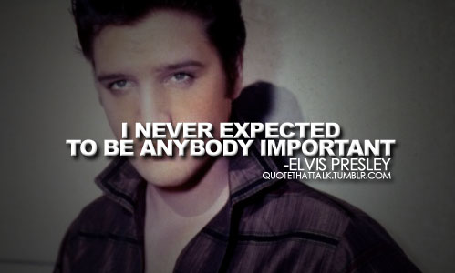 elvis presley, quotes, sayings, celebrity, about yourself ...