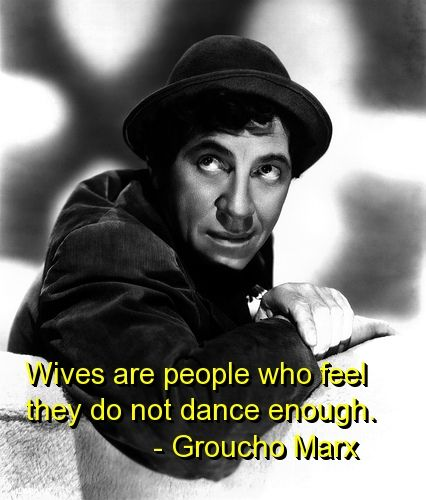 Funny Groucho Marx Quotes: Groucho Marx, Quotes, Sayings, Dance, Wife, Humor, Funny