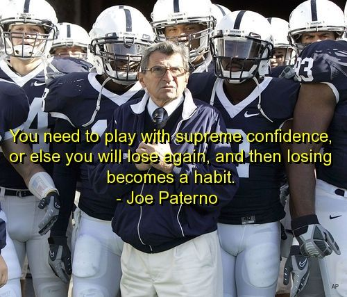 joe paterno, quotes, sayings, play with confidence, wisdom