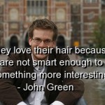 john green, quotes, sayings, love, hair, witty quote