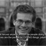 john green, quotes, sayings, real heroes, brainy quote