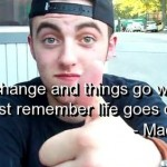 mac miller, quotes, sayings, life goes on, best quote