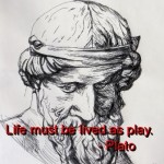 plato, quotes, sayings, live life as play, positive, favorite quote