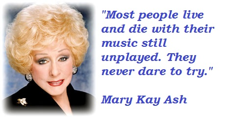 Mary Kay Ash Quotes and Sayings, wisdom, brainy, music