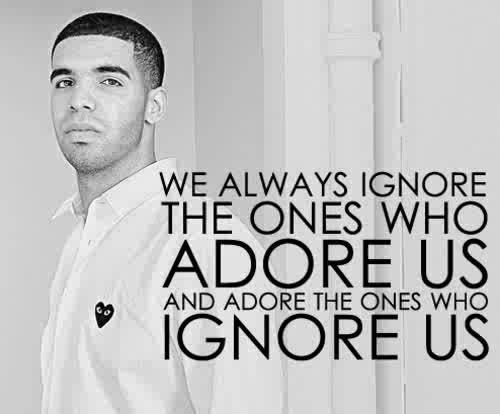 Drake Quotes and Sayings, adore, ignore, deep