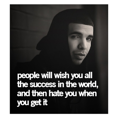 Drake Quotes and Sayings, success, hate