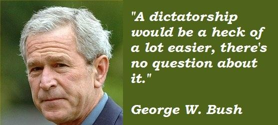 George W. Bush Quotes and Sayings, dictatorship, wise