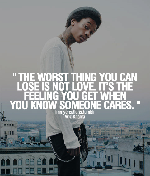 Wiz Khalifa Quotes and Sayings, love, care