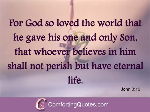 For God So Loved The World That He Gave His One And Only Son, That Whoever Believes ?n Him Shall Not Perish But Have Eternal Life.
